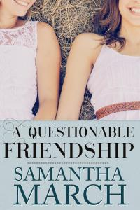 A Questionable Friendship, Samantha March's novel.